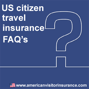 us citizen travel insurance faq's